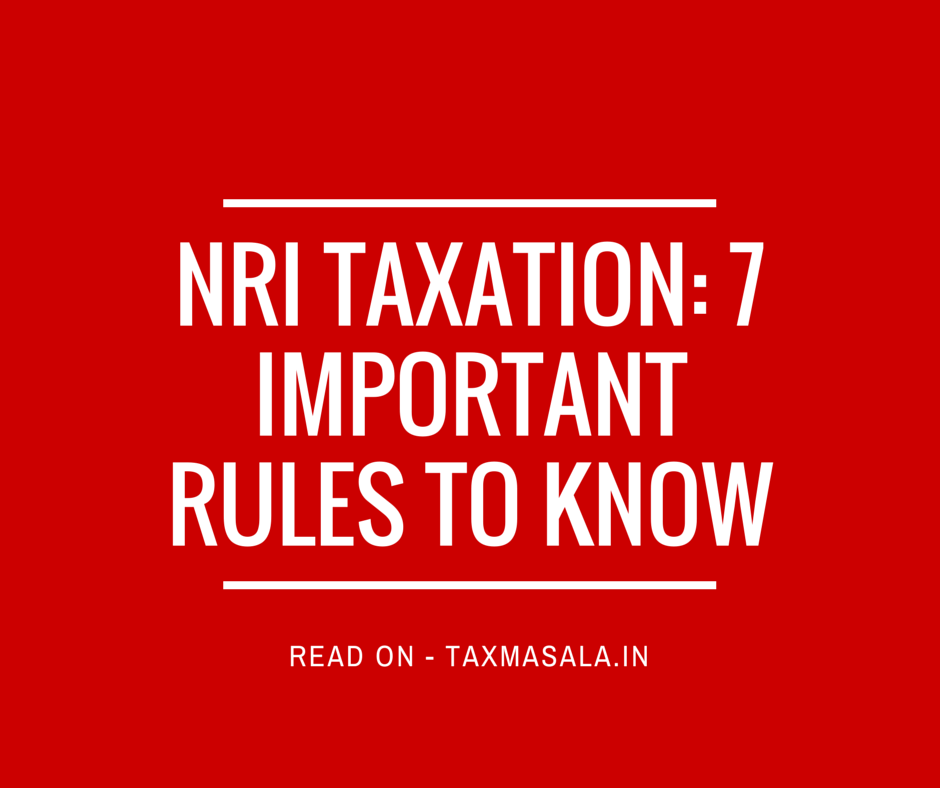 NRI taxation in India : 7 important rules to know