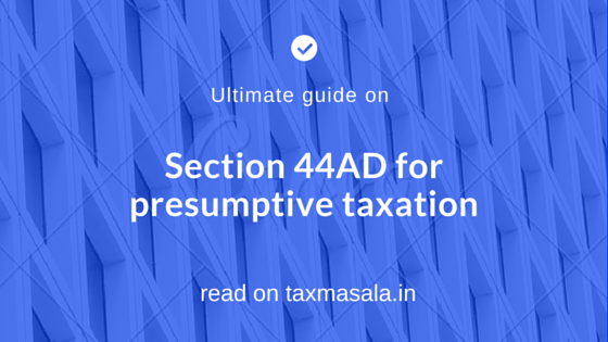 Section 44AD ( presumptive taxation): The ultimate guide