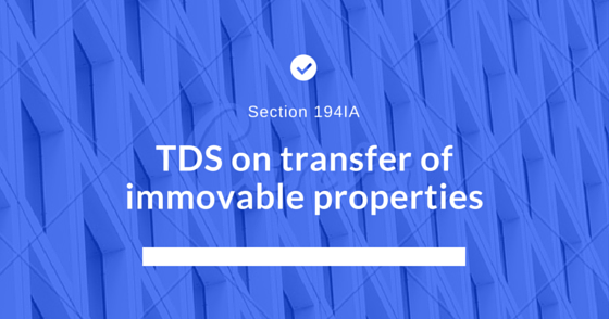 section 194IA : tds on transfer of immovable properties
