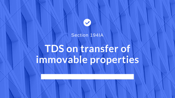 Section 194IA: TDS on transfer of immovable properties