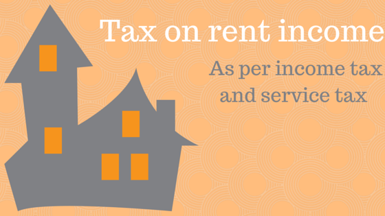 Tax on rent income as per income tax and service tax