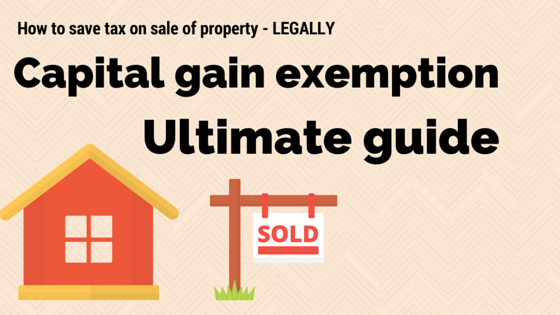 capital gain exemption : How to save capital gain legally