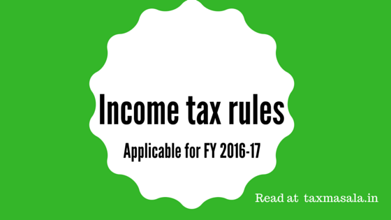 32 Income tax rules applicable for FY 2016-17