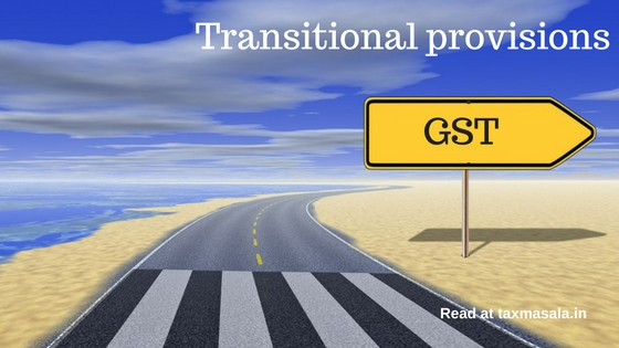 GST Transitional Provisions as per Model GST Law